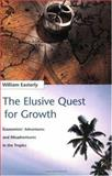 The Elusive Quest for Growth : Economists' Adventures and Misadventures in the Tropics, Easterly, William, 0262550423