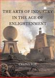 The Arts of Industry in the Age of Enlightenment, Fox, Celina, 0300160429