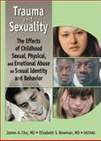 Trauma and Sexuality : The Effects of Childhood Sexual, Physical, and Emotional Abuse on Sexual Identity and Behavior, James Chu, Elizabeth S. Bowman, 0789020424