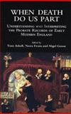 When Death Do Us Part : Understanding and Interpreting the Probate Records of Early Modern England, Nigel Goose, 0904920429