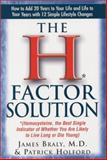The H-Factor Solution : Homocysteine, the Best Single Indicator of Whether You Are Likely to Live Long or Die Young, Braly, James and Holford, Patrick, 1591200423