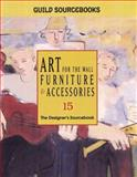 Art for the Wall, Furniture and Accessories, GUILD Sourcebooks Staff, 188014042X