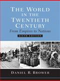 The World in the Twentieth Century : From Empires to Nations, Brower, Daniel R., 0131930427