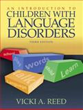 An Introduction to Children with Language Disorders, Reed, Vicki A., 0205420427
