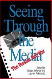 Seeing Through the Media : The Persian Gulf War, Jeffords, Susan and Rabinovitz, Lauren, 0813520428