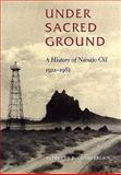 Under Sacred Ground : A History of Navajo Oil, 1922-1982, Chamberlain, Kathleen P., 0826320422