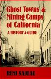 Ghost Towns and Mining Camps of California, Remi Nadeau, 0962710423