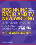 Beginning Radio and TV Newswriting : A Self-Instructional Learning Experience, Wulfemeyer, K. Tim, 140516042X