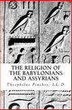 The Religion of the Babylonians and Assyrians, Theophilus Pinches, 1469900424
