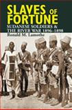 Slaves of Fortune : Sudanese Soldiers and the River War, 1896-1898, Lamothe, Ronald M., 1847010423