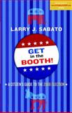 Get in the Booth! A Citizen's Guide to the 2008 Elections, Sabato, Larry J., 0205650422