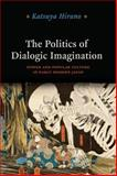 The Politics of Dialogic Imagination : Power and Popular Culture in Early Modern Japan, Hirano, Katsuya, 022606042X