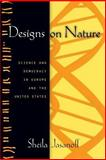 Designs on Nature : Science and Democracy in Europe and the United States, Jasanoff, Sheila, 0691130426