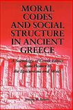 Moral Codes and Social Structure in Ancient Greece : A Sociology of Greek Ethics from Homer to the Epicureans and Stoics, Bryant, Joseph M., 0791430421
