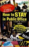 How to Stay in Public Office, Robert J. Thomas, 0966830423