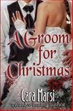 A Groom for Christmas, Cara Marsi, 1493720422