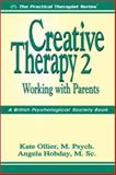 Creative Therapy 2 : Working with Parents, Ollier, Kate and Hobday, Angela, 1886230420
