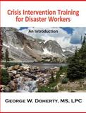 Crisis Intervention Training for Disaster Workers, George W. Doherty, 1932690425
