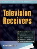 Television Receivers : Digital Video for DTV, Cable, and Satellite, Whitaker, Jerry, 0071380426