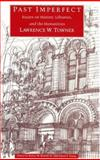 Past Imperfect : Essays on History, Libraries, and the Humanities, Towner, Lawrence W., 0226810429