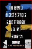 The Israeli Secret Services and the Struggle Against Terrorism, Pedahzur, Ami, 0231140428