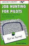 Job Hunting for Pilots : Networking Your Way to a Flying Job, Brown, Gregory N., 0813810426
