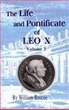 The Life and Pontificate of Leo the Tenth, William Roscoe, 0898750423