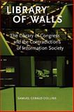 Library of Walls : The Library of Congress and the Contradictions of Information Society, Collins, Samuel Gerald, 0980200423