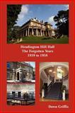 Headington Hill Hall- the Forgotten Years- 1939 -1958, Dawn Griffis, 1300030429