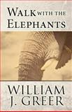 Walk with the Elephants, William J. Greer, 1462640427
