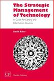 The Strategic Management of Technology : A Guide for Library and Information Services, Baker, David, 1843340429