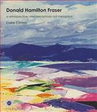 Donald Hamilton Fraser : A Retrospective - Metamorphosis Not Metaphor, Clinton, Clare, 1848220421