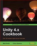 Unity 4. X Cookbook, Matt Smith and Chico Queiroz, 1849690421
