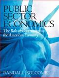Public Sector Economics : The Role of Government in the American Economy, Holcombe, Randall G., 0131450425
