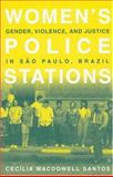 Women's Police Stations : Gender, Violence, and Justice in Sao Paulo, Brazil, Santos, Cecilia MacDowell, 0312240422