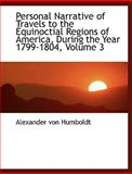 Personal Narrative of Travels to the Equinoctial Regions of America, During the Year 1799-1804, Vol, Alexander von Humboldt, 0559090420
