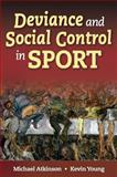 Deviance and Social Control in Sport, Atkinson, Michael and Young, Kevin, 0736060421