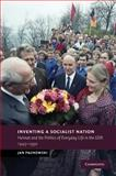 Inventing a Socialist Nation : Heimat and the Politics of Everyday Life in the GDR, 1945-90, Palmowski, Jan, 1107690420