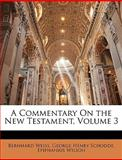 A Commentary on the New Testament, Bernhard Weiss and George Henry Schodde, 1147670420