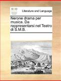 Nerone Drama per Musica Da Rappresentarsi Nel Teatro Di S M B, See Notes Multiple Contributors, 1170270425