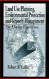 Land Use Planning, Environmental Protection and Growth Management : The Florida Experience, Catlin, Robert A., 1575040425