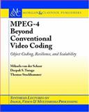 MPEG-4, Beyond Conventional Video Coding : Object Coding, Resilience, and Scalability, van der Schaar, Mihaela and Turaga, Deepak, 1598290428