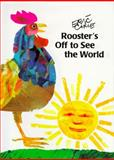 Rooster's off to See the World, Eric Carle, 0887080421