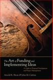 The Art of Funding and Implementing Ideas : A Guide to Proposal Development and Project Management, Shore, Arnold R. and Carfora, John M., 1412980429