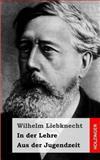 In der Lehre / Aus der Jugendzeit, Wilhelm Liebknecht, 1483960420