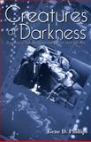 Creatures of Darkness : Raymond Chandler, Detective Fiction, and Film Noir, Phillips, Gene D., 0813190428