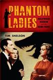 Phantom Ladies : Hollywood Horror and the Home Front, Snelson, Tim, 0813570425