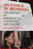 An Ethics of Betrayal : The Politics of Otherness in Emergent U. S. Literatures and Culture, Parikh, Crystal, 0823230422