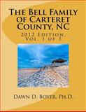 Bell Family of Carteret County, NC (2012 Ed. ), Vol 1, Dawn Boyer, 1480050423