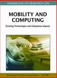 Handbook of Research on Mobility and Computing : Evolving Technologies and Ubiquitous Impacts, Maria Manuela Cruz-Cunha, 1609600428
